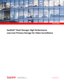 SanDisk<sup>®</sup>  Flash Storage: High Performance Low-Cost Primary Storage for Video Surveillance